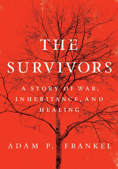 Adam Frankel Book: The Survivors: A Story of War, Inheritance, and Healing